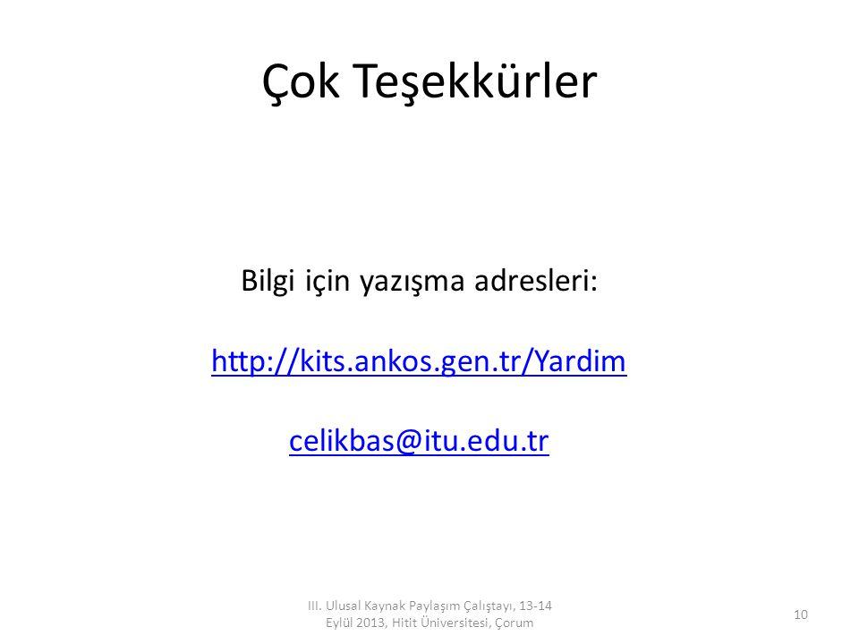 Çok Teşekkürler III. Ulusal Kaynak Paylaşım Çalıştayı, 13-14 Eylül 2013, Hitit Üniversitesi, Çorum 10 Bilgi için yazışma adresleri: http://kits.ankos.