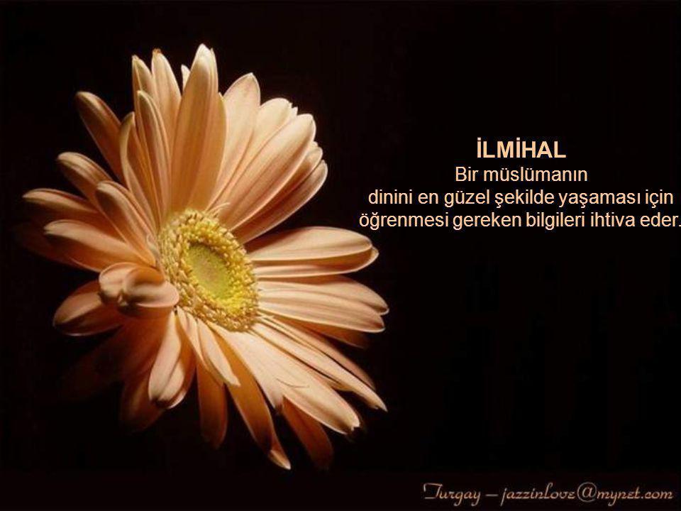 İLMİHAL Bir müslümanın dinini en güzel şekilde yaşaması için öğrenmesi gereken bilgileri ihtiva eder.