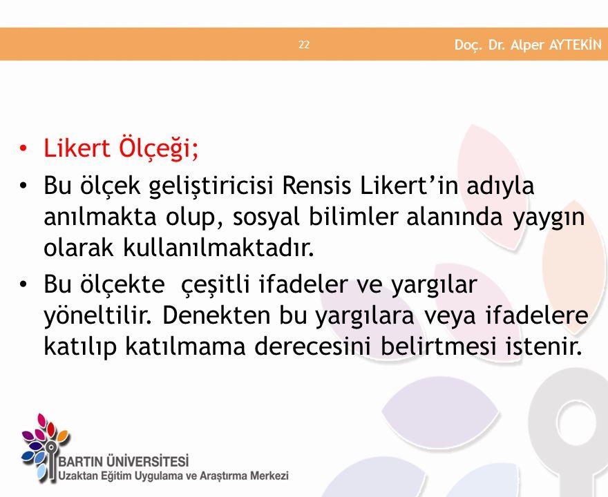 Likert Ölçeği; Bu ölçek geliştiricisi Rensis Likert'in adıyla anılmakta olup, sosyal bilimler alanında yaygın olarak kullanılmaktadır.