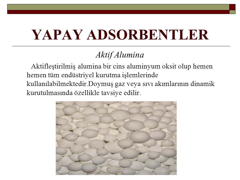 YAPAY ADSORBENTLER Aktif Alumina Aktifleştirilmiş alumina bir cins aluminyum oksit olup hemen hemen tüm endüstriyel kurutma işlemlerinde kullanılabilm