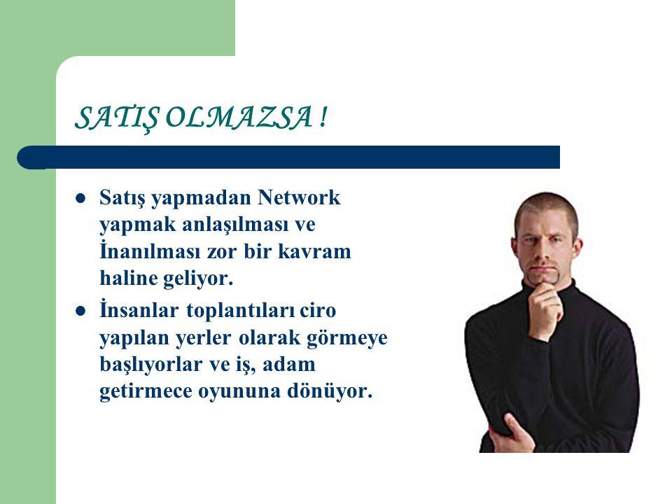 SATIŞ OLMAZSA ! Satış yapmadan Network yapmak anlaşılması ve İnanılması zor bir kavram haline geliyor. İnsanlar toplantıları ciro yapılan yerler olara