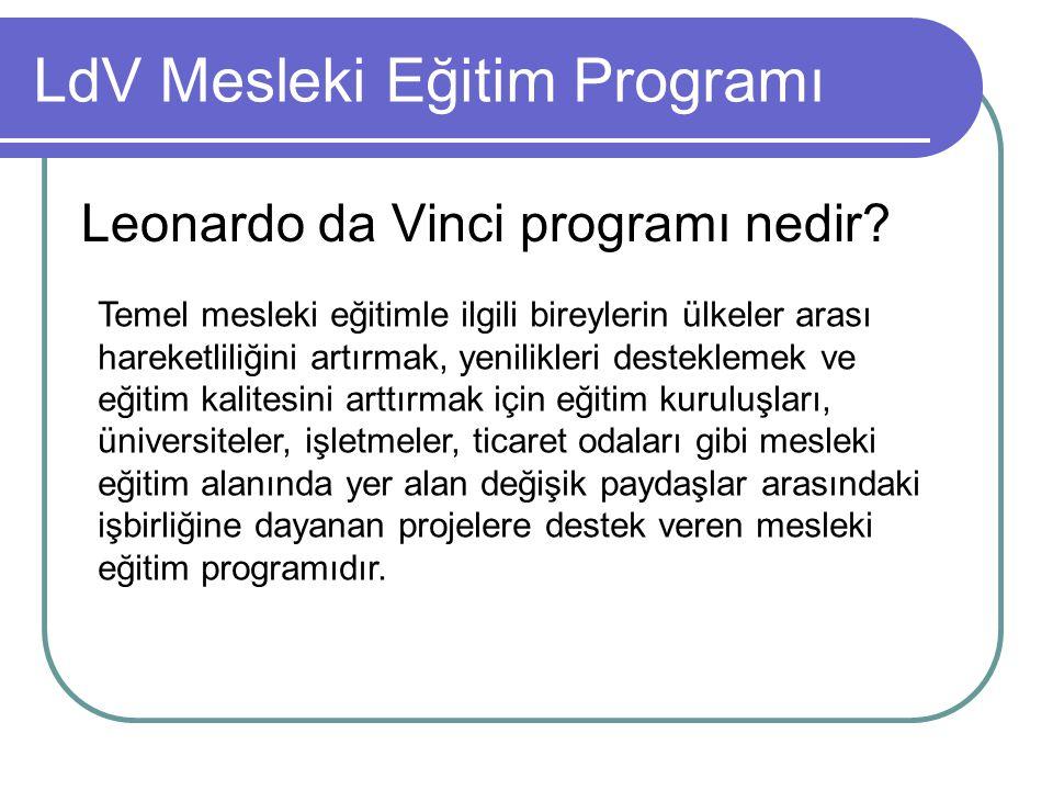 LdV Mesleki Eğitim Programı Leonardo da Vinci programı nedir? Temel mesleki eğitimle ilgili bireylerin ülkeler arası hareketliliğini artırmak, yenilik