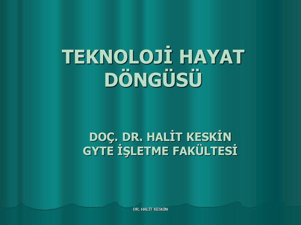 DR. HALİT KESKİN TEKNOLOJİ HAYAT DÖNGÜSÜ DOÇ. DR. HALİT KESKİN GYTE İŞLETME FAKÜLTESİ