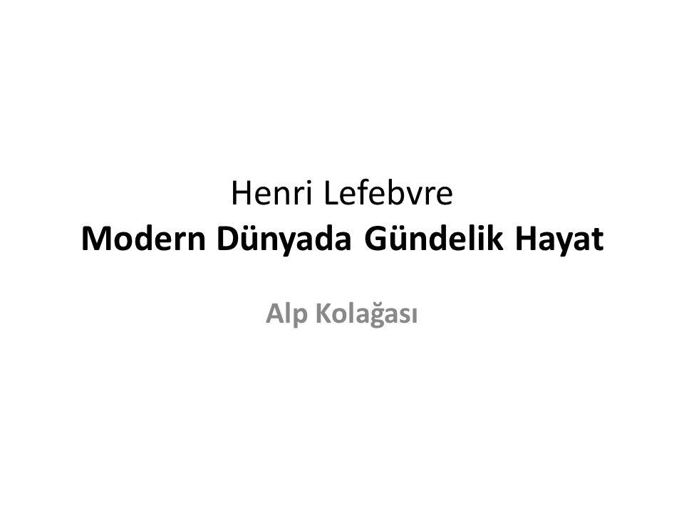 Henri Lefebvre Modern Dünyada Gündelik Hayat Alp Kolağası