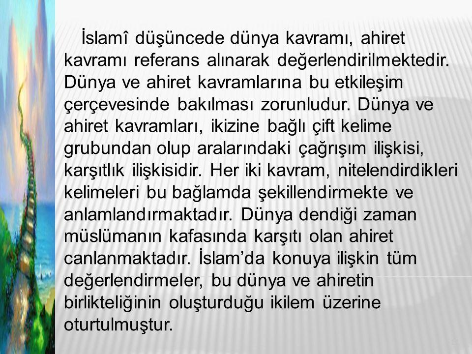 İslamî düşüncede dünya kavramı, ahiret kavramı referans alınarak değerlendirilmektedir.