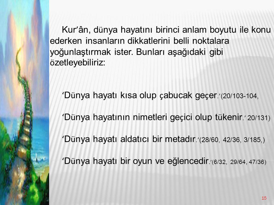 Kur ' ân, d ü nya hayatını birinci anlam boyutu ile konu ederken insanların dikkatlerini belli noktalara yoğunlaştırmak ister.