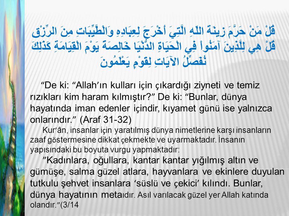 De ki: Allah ' ın kulları i ç in ç ıkardığı ziyneti ve temiz rızıkları kim haram kılmıştır.