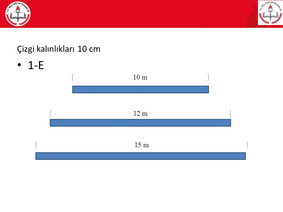 10 m 12 m 15 m Çizgi kalınlıkları 10 cm 1-E