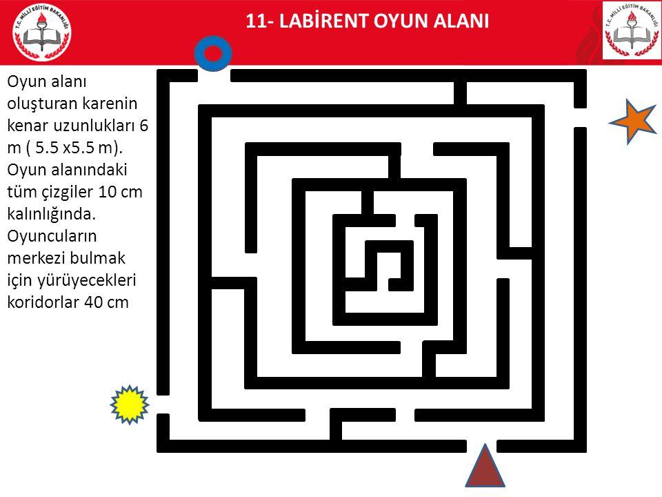 11- LABİRENT OYUN ALANI Oyun alanı oluşturan karenin kenar uzunlukları 6 m ( 5.5 x5.5 m). Oyun alanındaki tüm çizgiler 10 cm kalınlığında. Oyuncuların