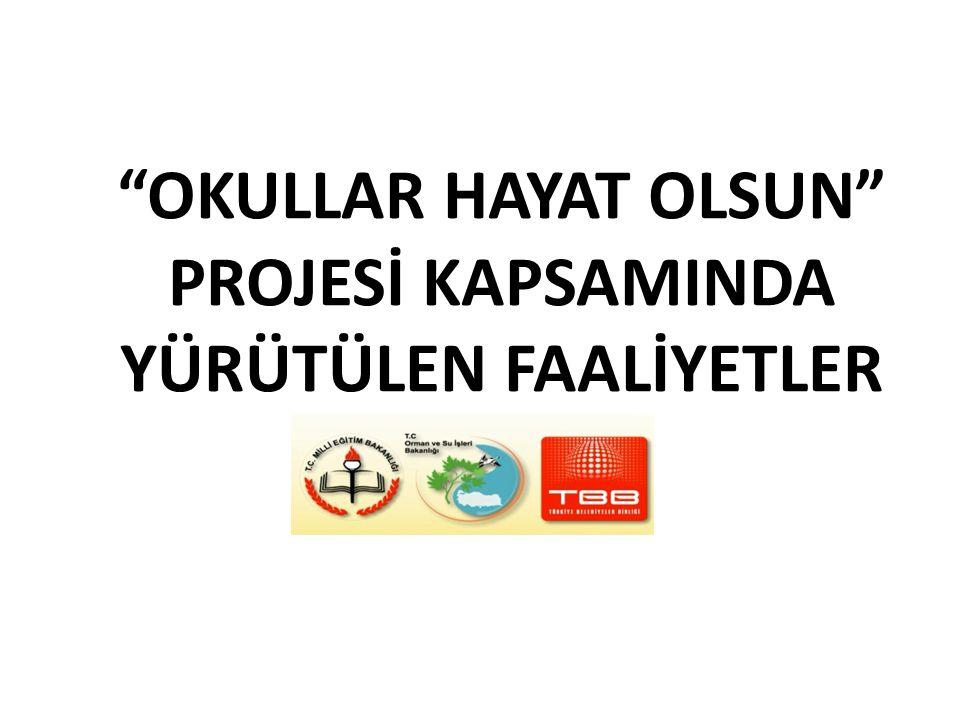 """""""OKULLAR HAYAT OLSUN"""" PROJESİ KAPSAMINDA YÜRÜTÜLEN FAALİYETLER"""