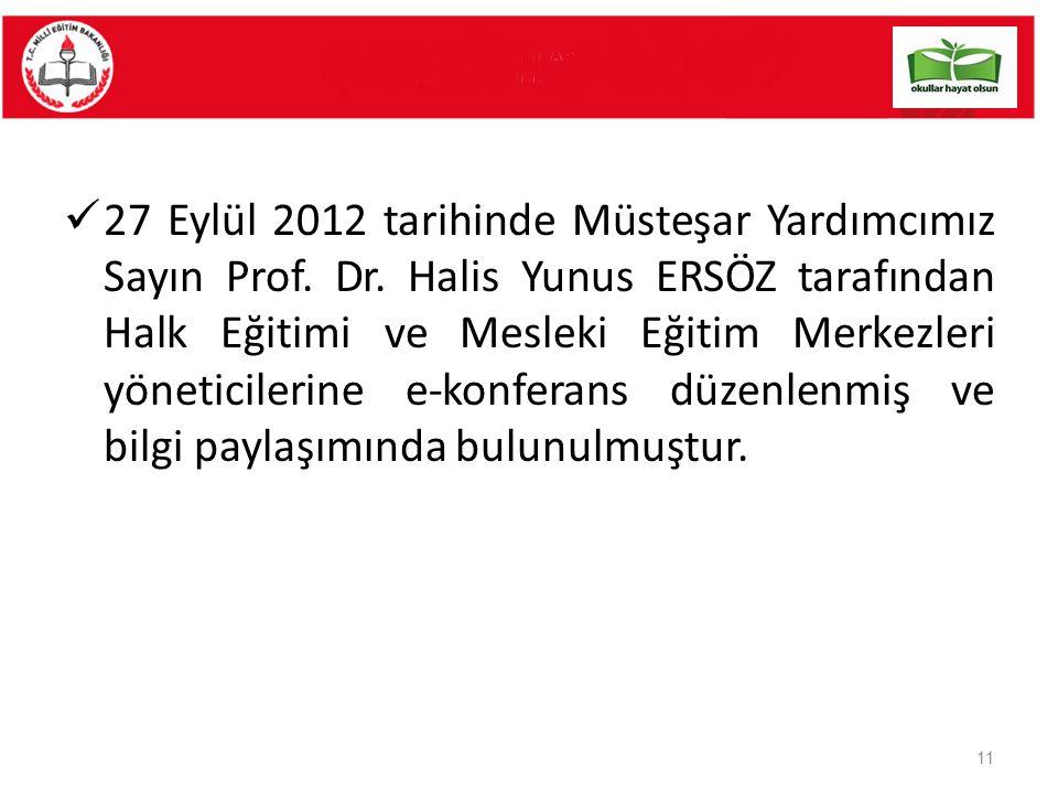 27 Eylül 2012 tarihinde Müsteşar Yardımcımız Sayın Prof. Dr. Halis Yunus ERSÖZ tarafından Halk Eğitimi ve Mesleki Eğitim Merkezleri yöneticilerine e-k