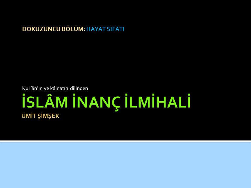 DOKUZUNCU BÖLÜM: HAYAT SIFATI Kur'ân'ın ve kâinatın dilinden