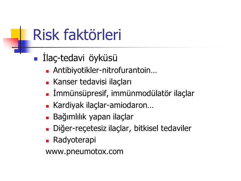 Risk faktörleri İlaç-tedavi öyküsü Antibiyotikler-nitrofurantoin… Kanser tedavisi ilaçları İmmünsüpresif, immünmodülatör ilaçlar Kardiyak ilaçlar-amiodaron… Bağımlılık yapan ilaçlar Diğer-reçetesiz ilaçlar, bitkisel tedaviler Radyoterapi www.pneumotox.com