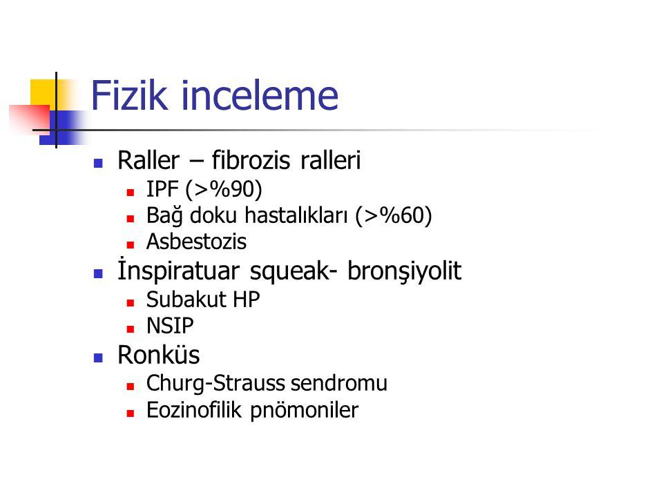 Fizik inceleme Raller – fibrozis ralleri IPF (>%90) Bağ doku hastalıkları (>%60) Asbestozis İnspiratuar squeak- bronşiyolit Subakut HP NSIP Ronküs Chu