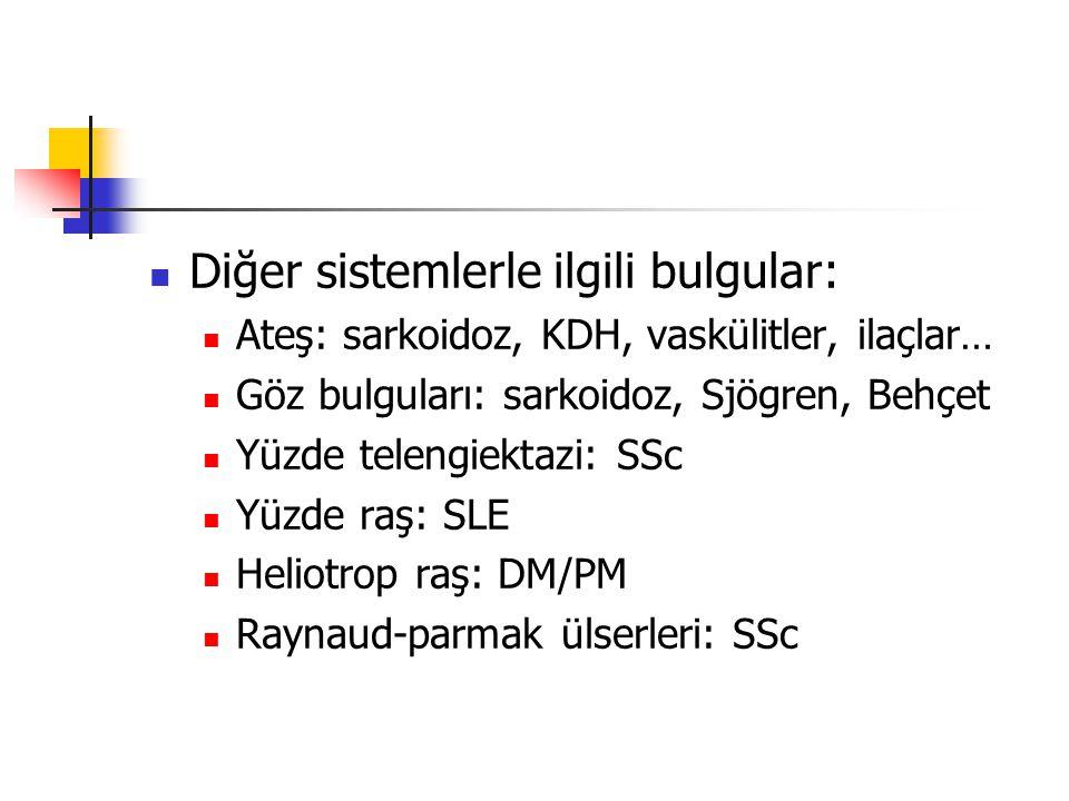 Diğer sistemlerle ilgili bulgular: Ateş: sarkoidoz, KDH, vaskülitler, ilaçlar… Göz bulguları: sarkoidoz, Sjögren, Behçet Yüzde telengiektazi: SSc Yüzde raş: SLE Heliotrop raş: DM/PM Raynaud-parmak ülserleri: SSc
