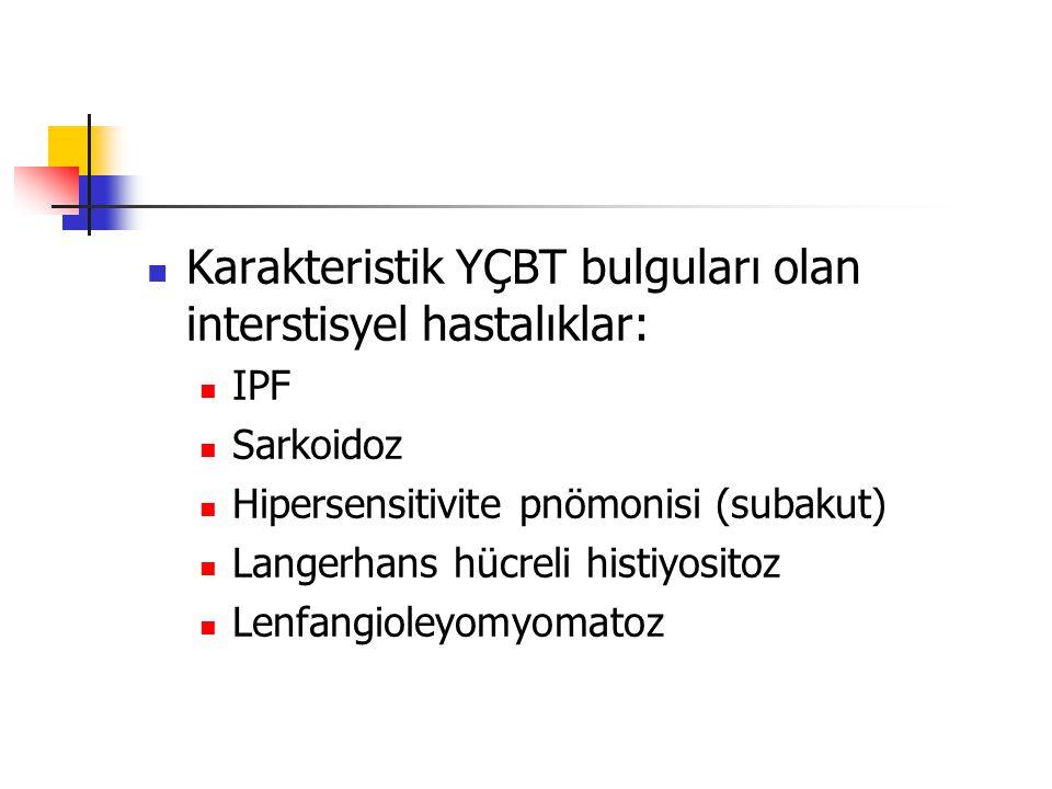 Karakteristik YÇBT bulguları olan interstisyel hastalıklar: IPF Sarkoidoz Hipersensitivite pnömonisi (subakut) Langerhans hücreli histiyositoz Lenfang