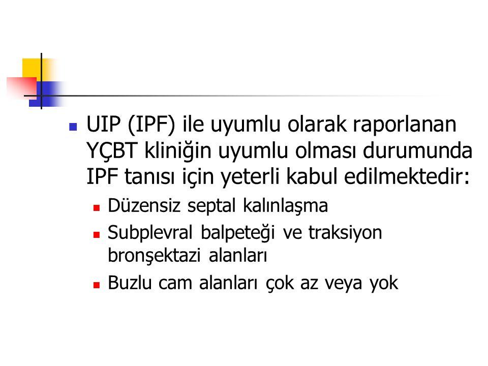 UIP (IPF) ile uyumlu olarak raporlanan YÇBT kliniğin uyumlu olması durumunda IPF tanısı için yeterli kabul edilmektedir: Düzensiz septal kalınlaşma Subplevral balpeteği ve traksiyon bronşektazi alanları Buzlu cam alanları çok az veya yok