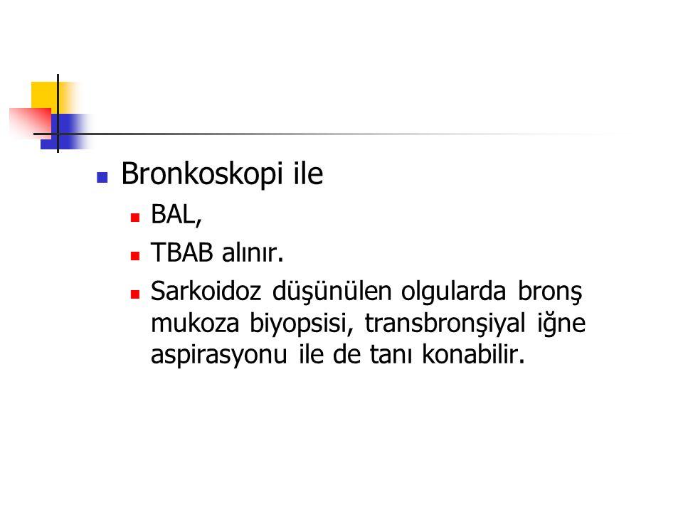 Bronkoskopi ile BAL, TBAB alınır. Sarkoidoz düşünülen olgularda bronş mukoza biyopsisi, transbronşiyal iğne aspirasyonu ile de tanı konabilir.