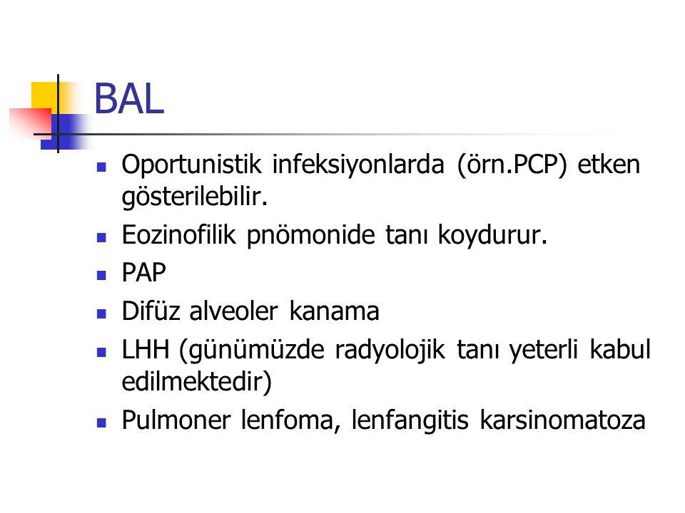 BAL Oportunistik infeksiyonlarda (örn.PCP) etken gösterilebilir. Eozinofilik pnömonide tanı koydurur. PAP Difüz alveoler kanama LHH (günümüzde radyolo