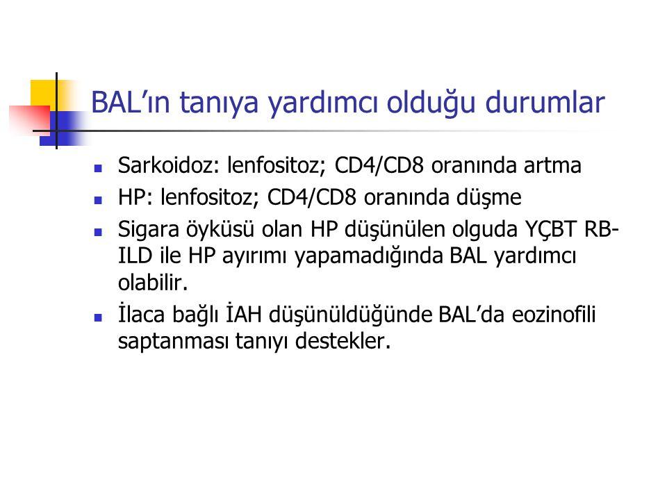 BAL'ın tanıya yardımcı olduğu durumlar Sarkoidoz: lenfositoz; CD4/CD8 oranında artma HP: lenfositoz; CD4/CD8 oranında düşme Sigara öyküsü olan HP düşünülen olguda YÇBT RB- ILD ile HP ayırımı yapamadığında BAL yardımcı olabilir.