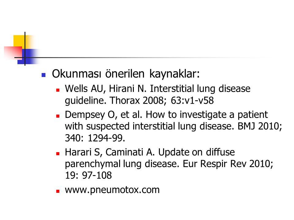 Okunması önerilen kaynaklar: Wells AU, Hirani N. Interstitial lung disease guideline. Thorax 2008; 63:v1-v58 Dempsey O, et al. How to investigate a pa