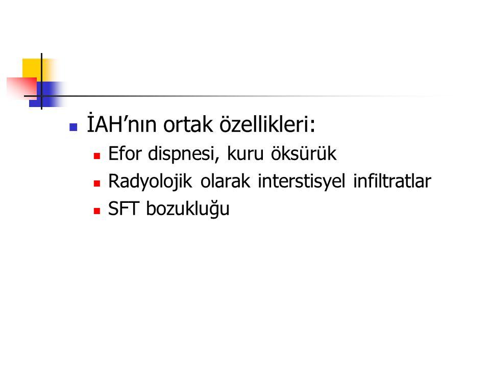 İAH'nın ortak özellikleri: Efor dispnesi, kuru öksürük Radyolojik olarak interstisyel infiltratlar SFT bozukluğu