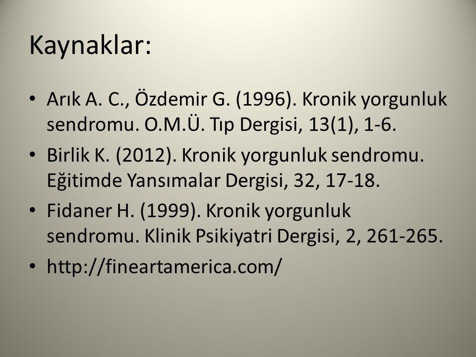 Kaynaklar: Arık A.C., Özdemir G. (1996). Kronik yorgunluk sendromu.