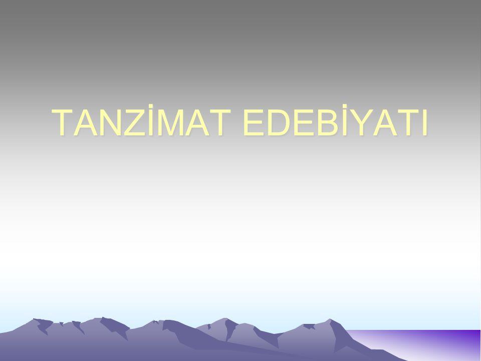 1.Tanzimat Devri Türk Edebiyatı Tanzimat Fermanı ile beraber edebiyatta da batıya yönelme başlar.