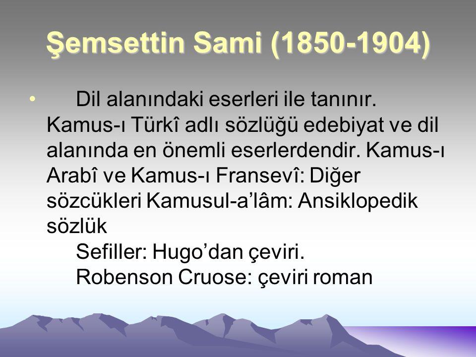 Şemsettin Sami (1850-1904) Dil alanındaki eserleri ile tanınır. Kamus-ı Türkî adlı sözlüğü edebiyat ve dil alanında en önemli eserlerdendir. Kamus-ı A