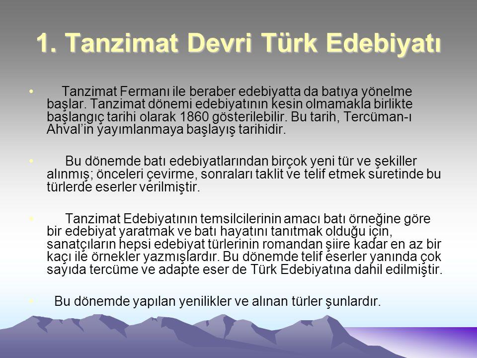 1. Tanzimat Devri Türk Edebiyatı Tanzimat Fermanı ile beraber edebiyatta da batıya yönelme başlar. Tanzimat dönemi edebiyatının kesin olmamakla birlik