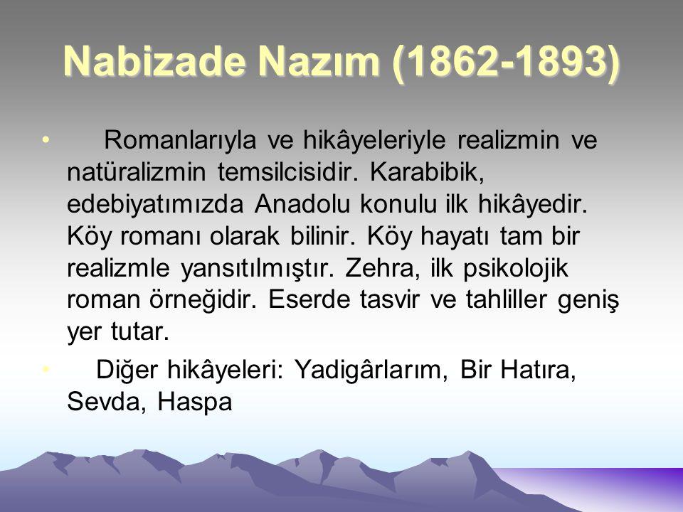Nabizade Nazım (1862-1893) Romanlarıyla ve hikâyeleriyle realizmin ve natüralizmin temsilcisidir. Karabibik, edebiyatımızda Anadolu konulu ilk hikâyed