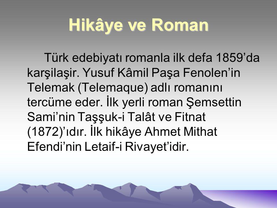 Hikâye ve Roman Türk edebiyatı romanla ilk defa 1859'da karşilaşir. Yusuf Kâmil Paşa Fenolen'in Telemak (Telemaque) adlı romanını tercüme eder. İlk ye