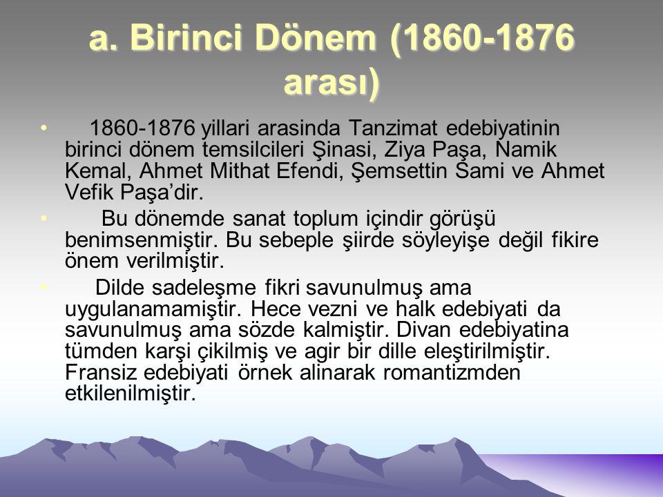 a. Birinci Dönem (1860-1876 arası) 1860-1876 yillari arasinda Tanzimat edebiyatinin birinci dönem temsilcileri Şinasi, Ziya Paşa, Namik Kemal, Ahmet M