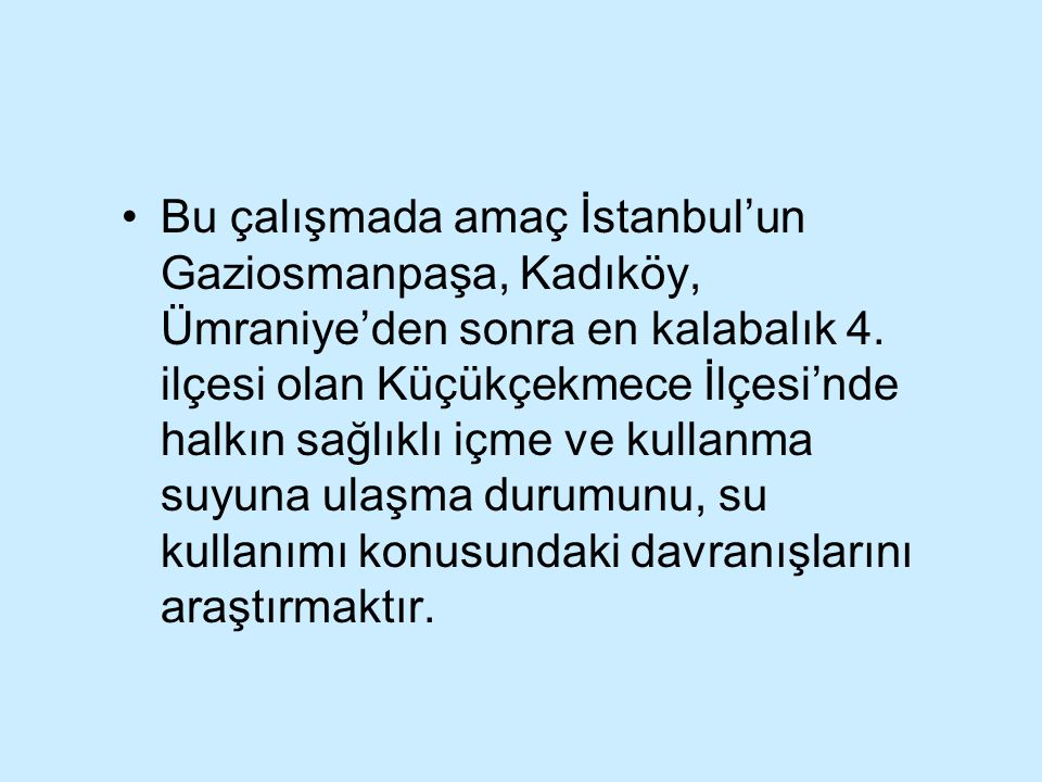 Bu çalışmada amaç İstanbul'un Gaziosmanpaşa, Kadıköy, Ümraniye'den sonra en kalabalık 4. ilçesi olan Küçükçekmece İlçesi'nde halkın sağlıklı içme ve k