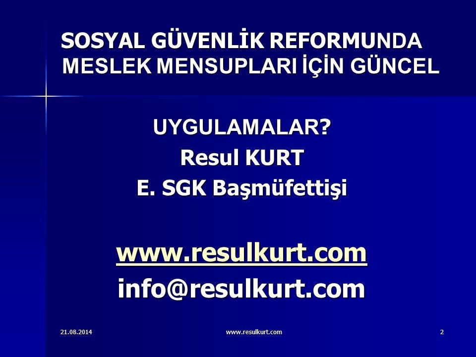21.08.2014www.resulkurt.com3 SOSYAL GÜVENLİK REFORMU NEDEN YAPILDI.