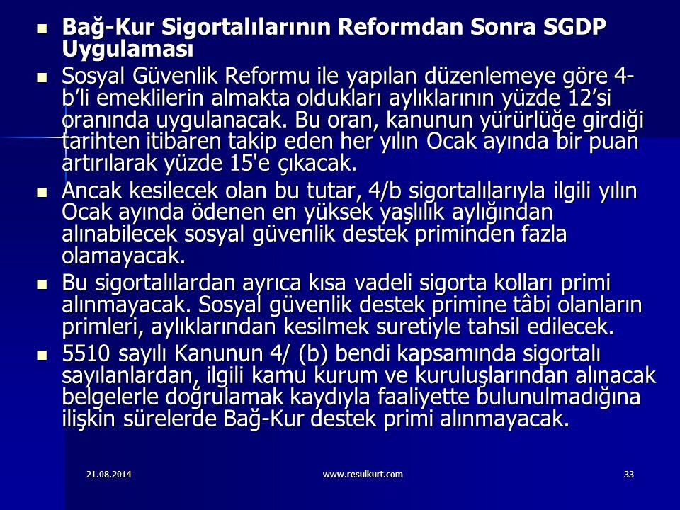 21.08.2014www.resulkurt.com33 Bağ-Kur Sigortalılarının Reformdan Sonra SGDP Uygulaması Bağ-Kur Sigortalılarının Reformdan Sonra SGDP Uygulaması Sosyal