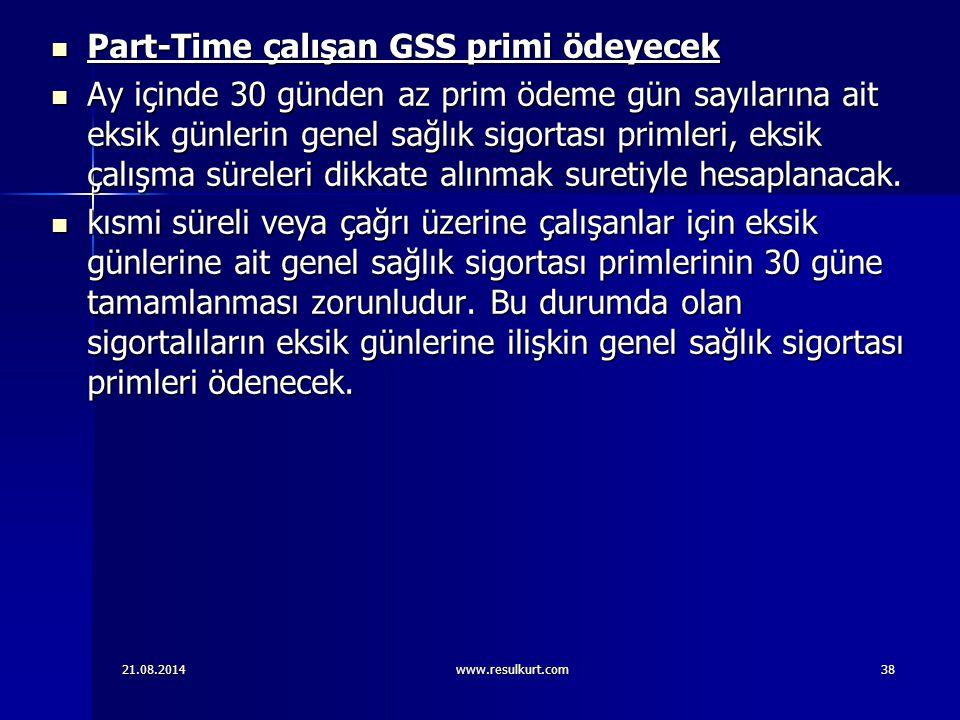21.08.2014www.resulkurt.com38 Part-Time çalışan GSS primi ödeyecek Part-Time çalışan GSS primi ödeyecek Ay içinde 30 günden az prim ödeme gün sayıları
