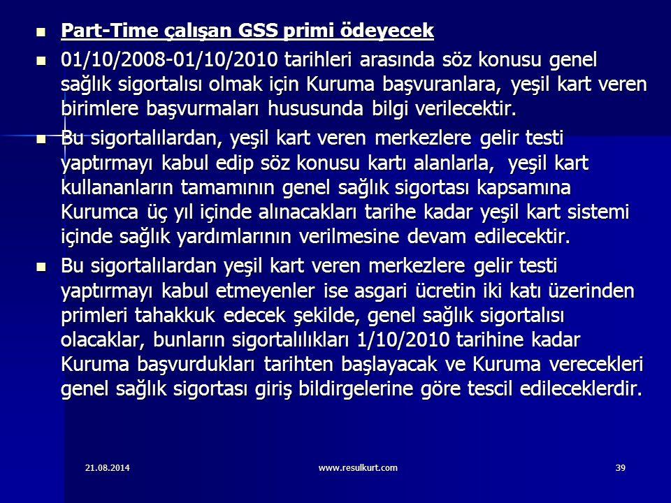 21.08.2014www.resulkurt.com39 Part-Time çalışan GSS primi ödeyecek Part-Time çalışan GSS primi ödeyecek 01/10/2008-01/10/2010 tarihleri arasında söz k