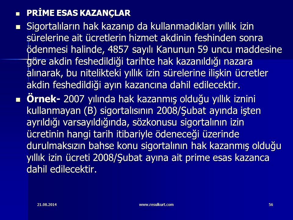 21.08.2014www.resulkurt.com56 PRİME ESAS KAZANÇLAR PRİME ESAS KAZANÇLAR Sigortalıların hak kazanıp da kullanmadıkları yıllık izin sürelerine ait ücret