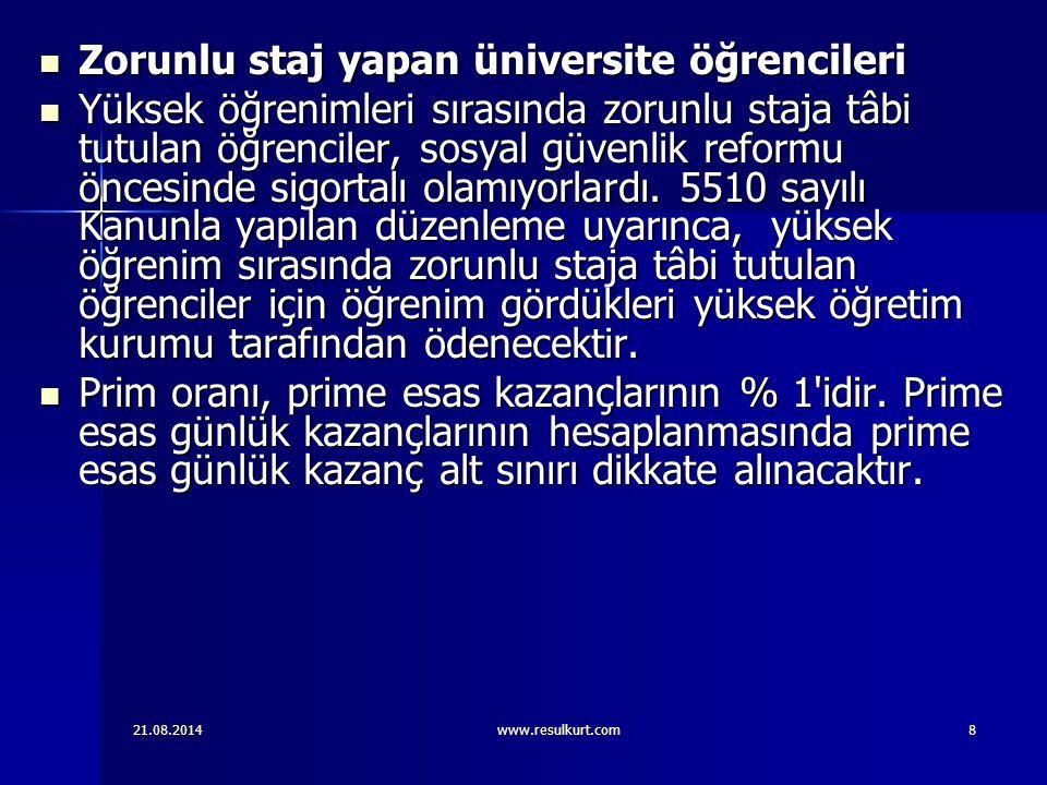 21.08.2014www.resulkurt.com8 Zorunlu staj yapan üniversite öğrencileri Zorunlu staj yapan üniversite öğrencileri Yüksek öğrenimleri sırasında zorunlu