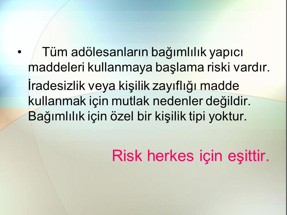 Tüm adölesanların bağımlılık yapıcı maddeleri kullanmaya başlama riski vardır.