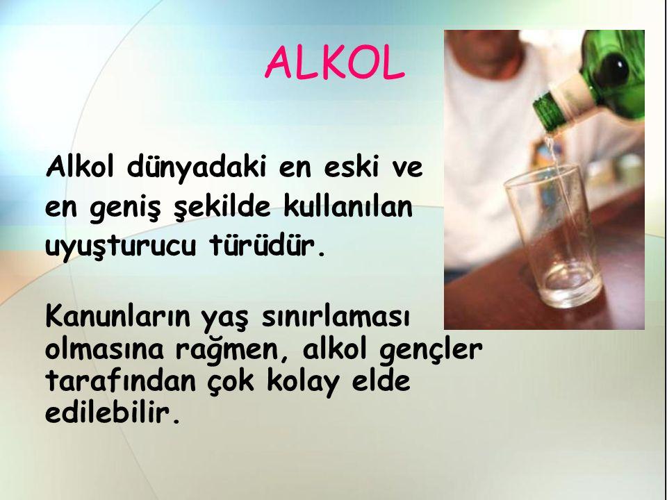 ALKOL Alkol dünyadaki en eski ve en geniş şekilde kullanılan uyuşturucu türüdür.