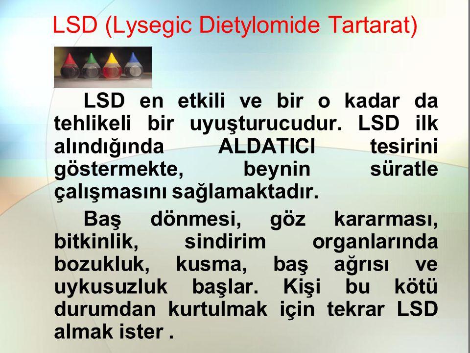 LSD (Lysegic Dietylomide Tartarat) LSD en etkili ve bir o kadar da tehlikeli bir uyuşturucudur.
