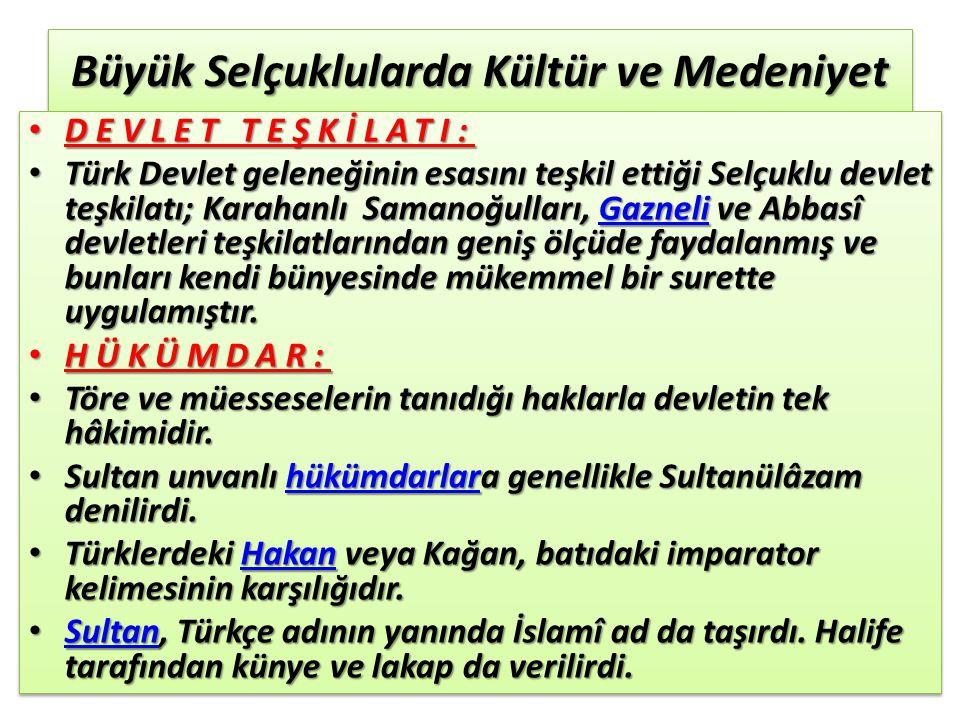 Büyük Selçuklularda Kültür ve Medeniyet DEVLET TEŞKİLATI: DEVLET TEŞKİLATI: Türk Devlet geleneğinin esasını teşkil ettiği Selçuklu devlet teşkilatı; K