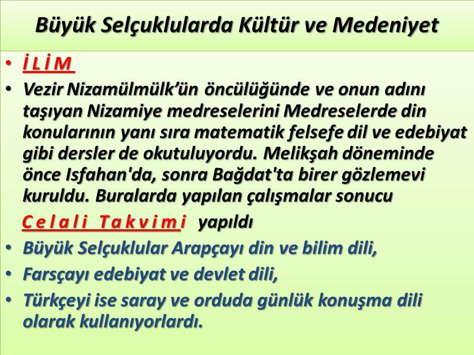 Büyük Selçuklularda Kültür ve Medeniyet İLİM İLİM Vezir Nizamülmülk'ün öncülüğünde ve onun adını taşıyan Nizamiye medreselerini Medreselerde din konul