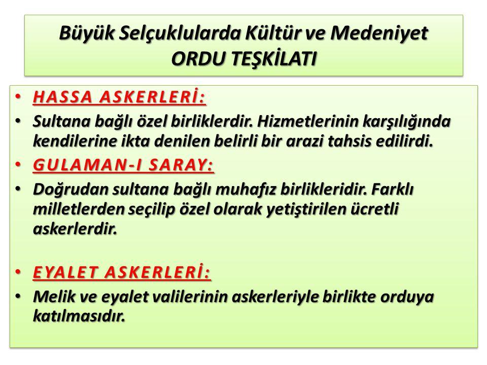 Büyük Selçuklularda Kültür ve Medeniyet ORDU TEŞKİLATI TÜRKMENLER: TÜRKMENLER: Devlet başkanının daveti sonucu Türkmenlerden savaş zamanında orduya katılan askerlerdir.
