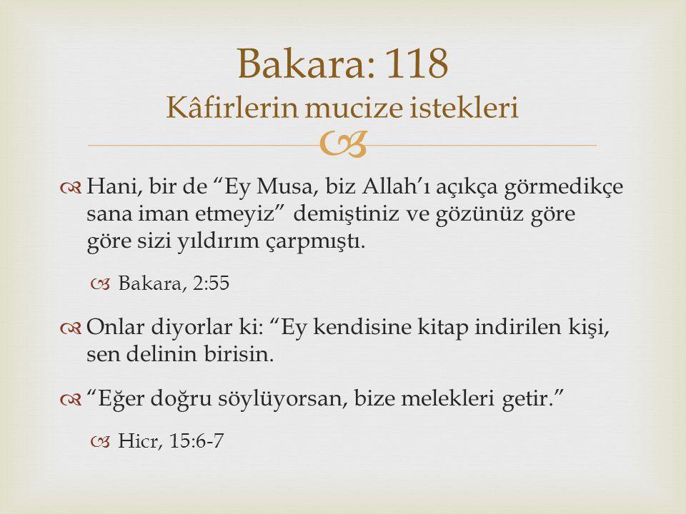 """  Hani, bir de """"Ey Musa, biz Allah'ı açıkça görmedikçe sana iman etmeyiz"""" demiştiniz ve gözünüz göre göre sizi yıldırım çarpmıştı.  Bakara, 2:55 """