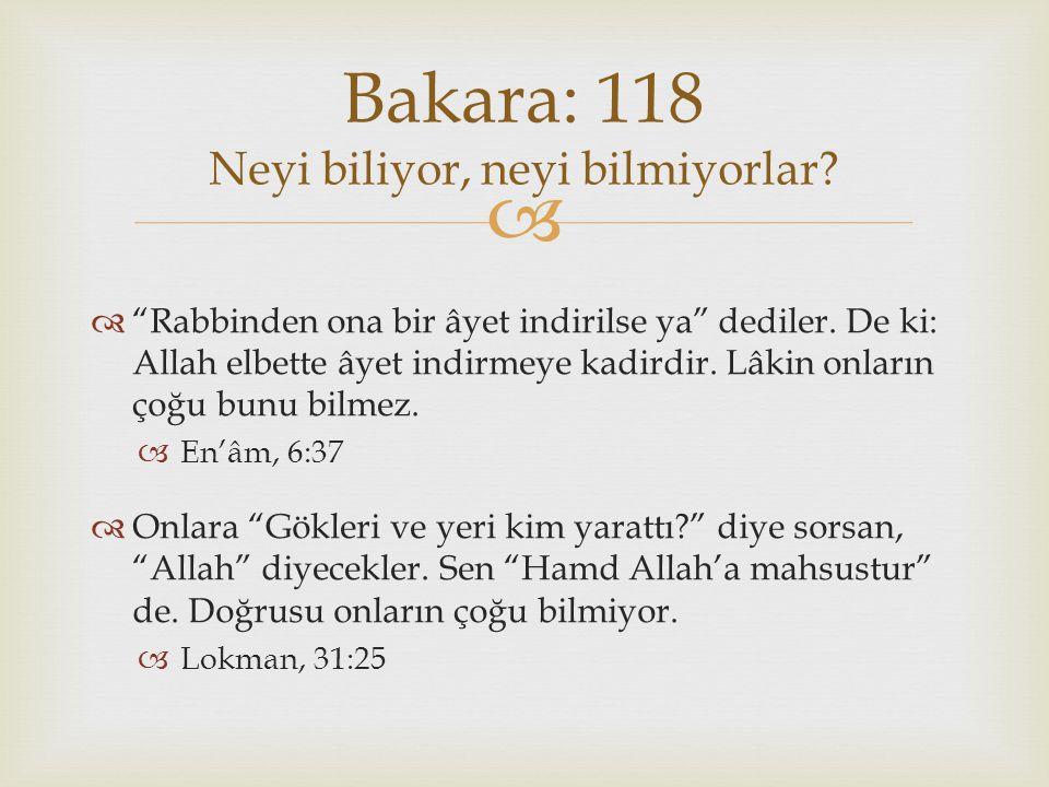 """  """"Rabbinden ona bir âyet indirilse ya"""" dediler. De ki: Allah elbette âyet indirmeye kadirdir. Lâkin onların çoğu bunu bilmez.  En'âm, 6:37  Onlar"""