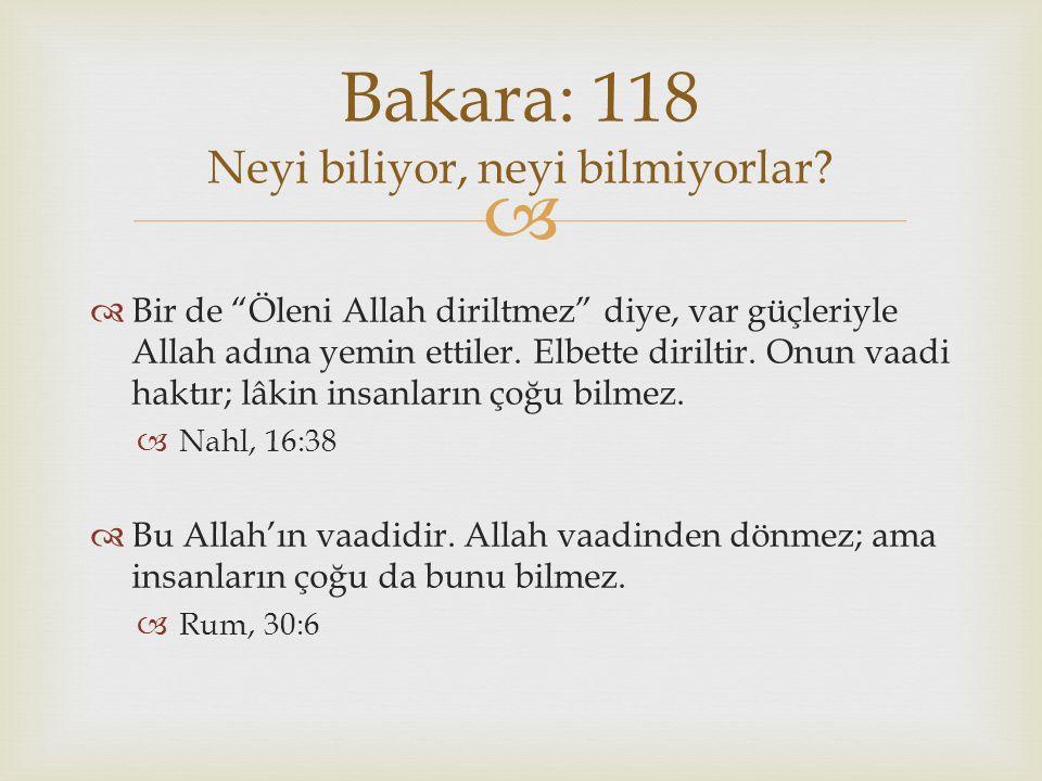 """  Bir de """"Öleni Allah diriltmez"""" diye, var güçleriyle Allah adına yemin ettiler. Elbette diriltir. Onun vaadi haktır; lâkin insanların çoğu bilmez."""