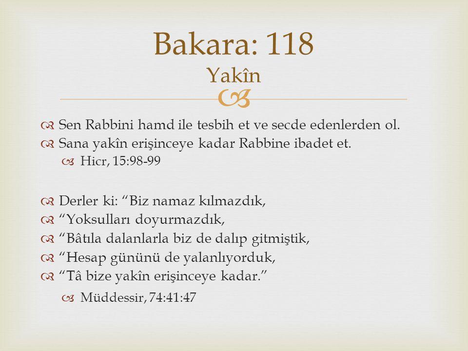 """  Sen Rabbini hamd ile tesbih et ve secde edenlerden ol.  Sana yakîn erişinceye kadar Rabbine ibadet et.  Hicr, 15:98-99  Derler ki: """"Biz namaz k"""